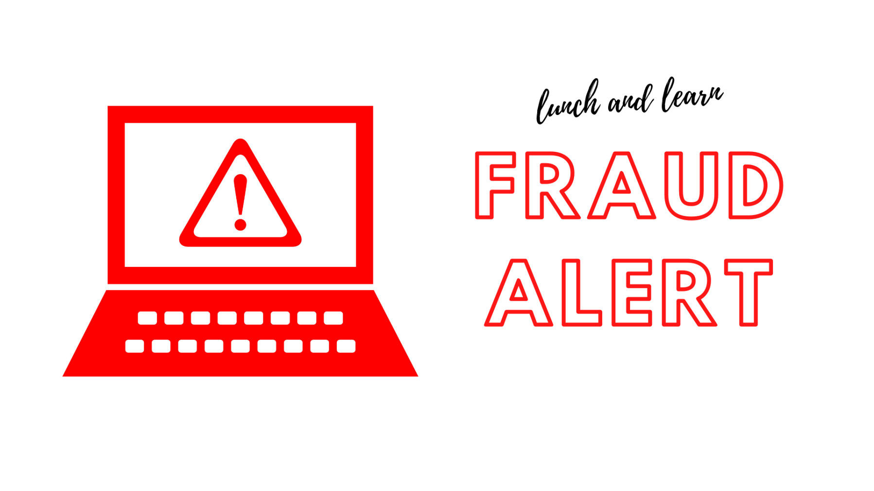Lunch and Learn – FRAUD ALERT!