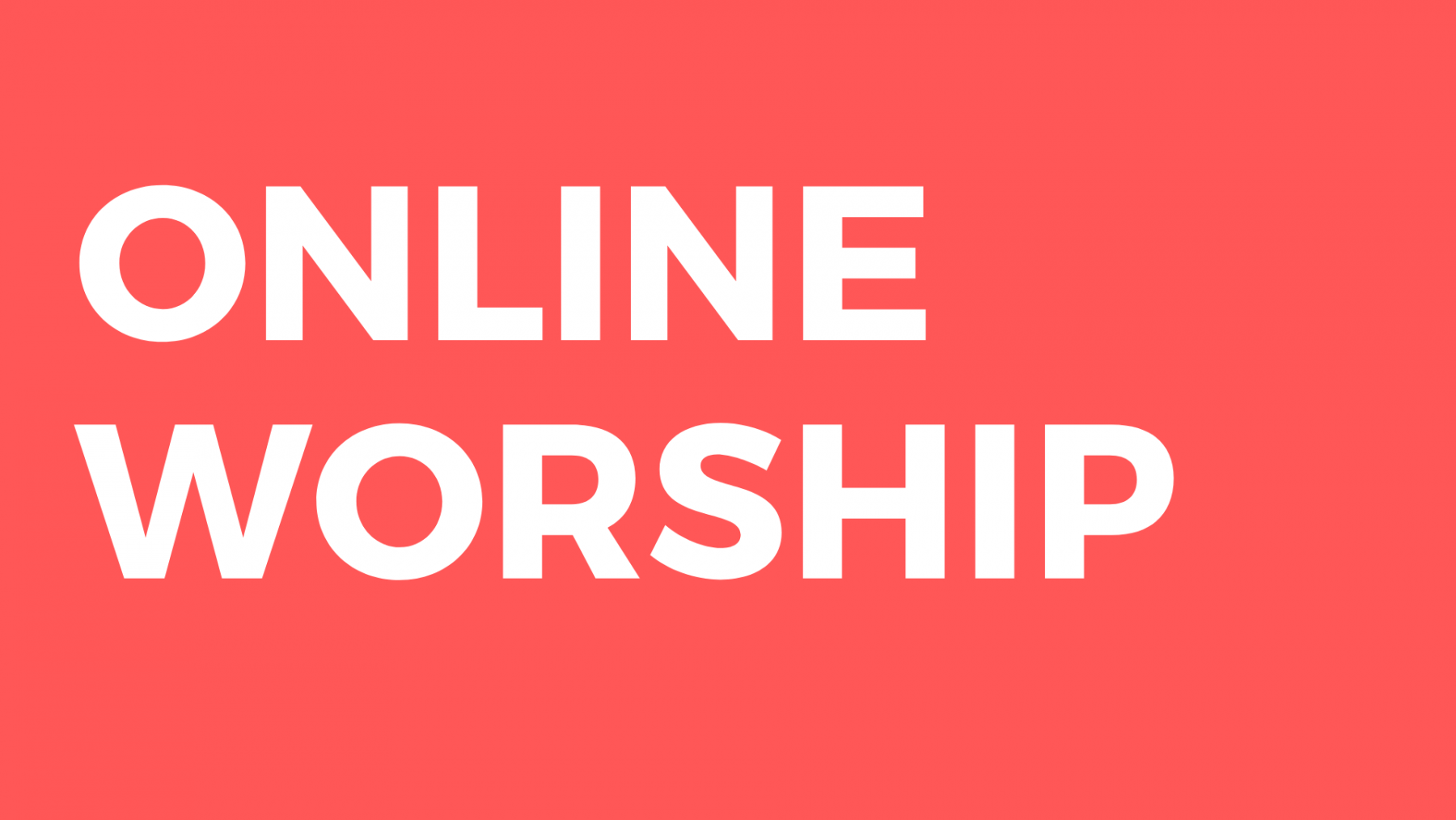 Sunday Morning Worship - 10 a.m. ONLINE ONLY